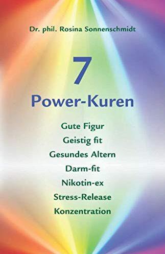 7 Power-Kuren – Gute Figur, Geistig fit, Gesundes Altern, Darm-fit, Nikotin-ex, Stress-Release, Konzentration